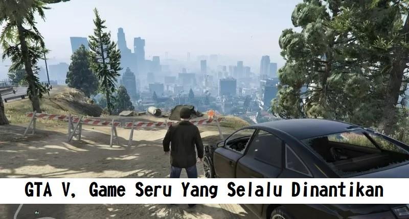 GTA V, Game Seru Yang Selalu Dinantikan
